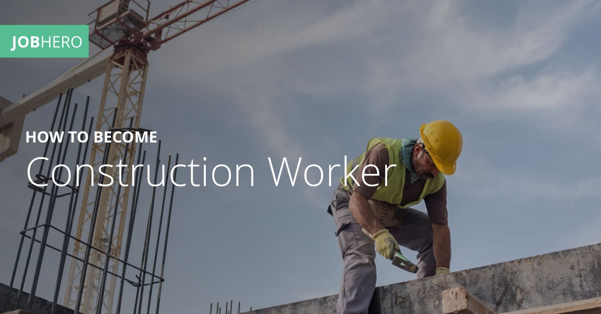 How To Become A Construction Worker Jobhero